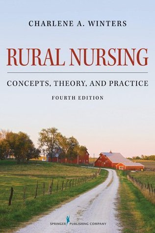 Rural Nursing, Fourth Edition: Concepts, Theory, and Practice Charlene A. Winters