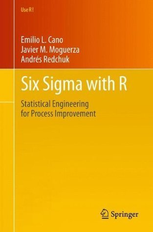 Six Sigma with  R: Statistical Engineering for Process Improvement Emilio L. Cano