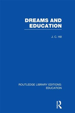 Dreams and Education: Volume 14 J.C. Hill