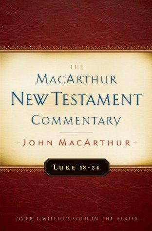 Luke 18-24 MacArthur New Testament Commentary John F. MacArthur Jr.