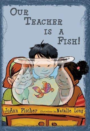Our Teacher Is A Fish!  by  Joann Fischer