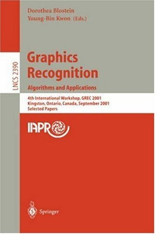 Graphics Recognition. Algorithms and Applications: 4th International Workshop, GREC 2001, Kingston, Ontario, Canada, September 7-8, 2001. Selected Papers (Lecture Notes in Computer Science) Dorothea Blostein