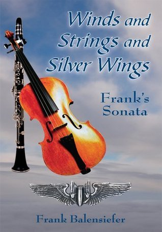 Winds and Strings and Silver Wings:Franks Sonata  by  Frank Balensiefer