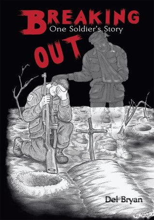Breaking Out: One Soldiers Story  by  Del Bryan