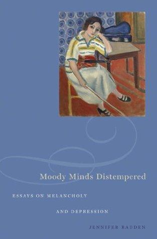 Moody Minds Distempered: Essays on Melancholy and Depression  by  Jennifer Radden