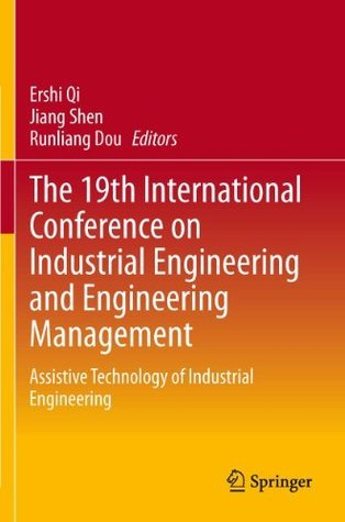 The 19th International Conference on Industrial Engineering and Engineering Management: Assistive Technology of Industrial Engineering  by  Ershi Qi