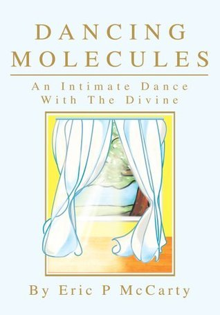 Dancing Molecules: An Intimate Dance With The Divine  by  Eric McCarty