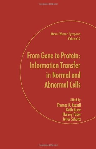 From Gene to Protein: Information Transfer in Normal and Abnormal Cells  by  Thomas R. Russell