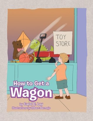 How to Get a Wagon  by  Carol E. Lay