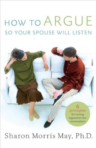 How To Argue So Your Spouse Will Listen Sharon Morris May