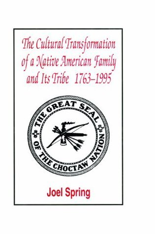 The Cultural Transformation of A Native American Family and Its Tribe 1763-1995: A Basket of Apples Joel Spring
