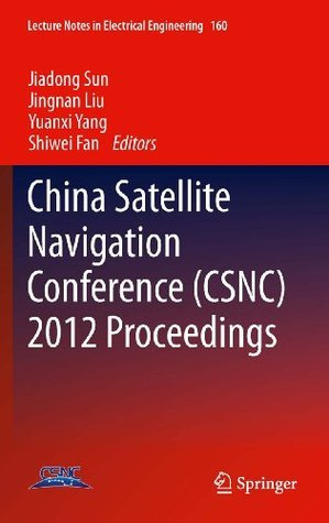 China Satellite Navigation Conference (CSNC) 2012 Proceedings: 160 (Lecture Notes in Electrical Engineering) Jiadong Sun