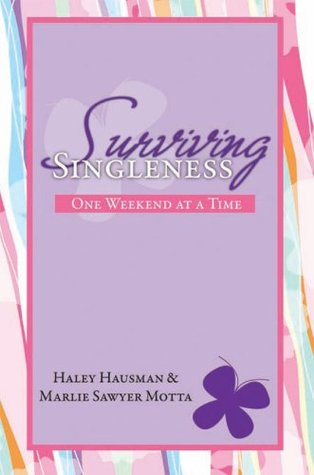 Surviving Singleness: One Weekend At A Time  by  Haley Hausman and Marlie Sawyer Motta