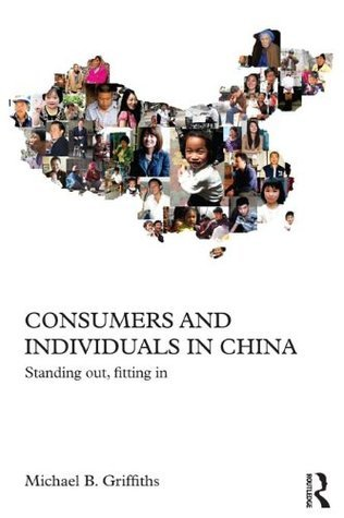 Consumers and Individuals in China: Standing Out, Fitting In  by  Michael B. Griffiths