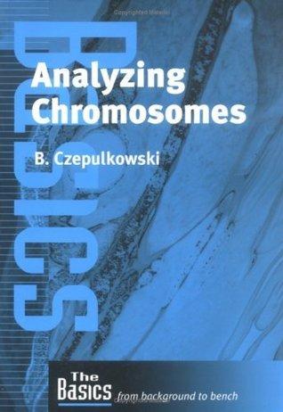 Analyzing Chromosomes (THE BASICS Barbara Czepulkowski