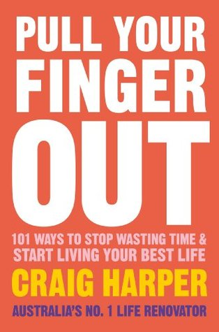 Pull Your Finger Out: : 101 ways to stop wasting time & start living your best life  by  Craig Harper