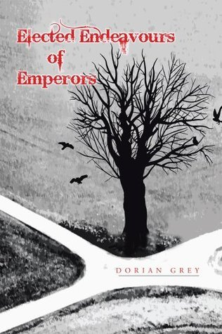 Elected Endeavours of Emperors  by  Dorian Grey