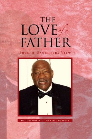 THE LOVE OF A FATHER : From A Daughters View  by  Dr. Delphinia D. McNeill Burnett