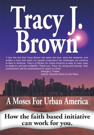 A Moses For Urban America Tracy J. Brown