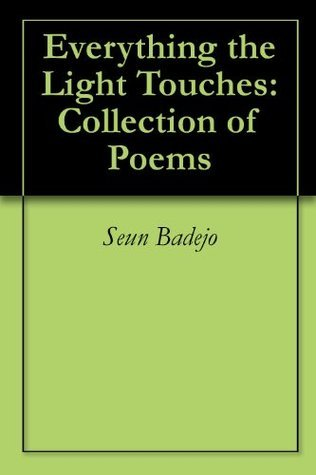 Everything the Light Touches: Collection of Poems Seun Badejo