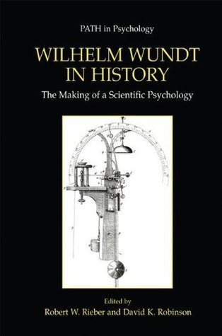 Wilhelm Wundt in History: The Making of a Scientific Psychology  by  Robert W. Rieber