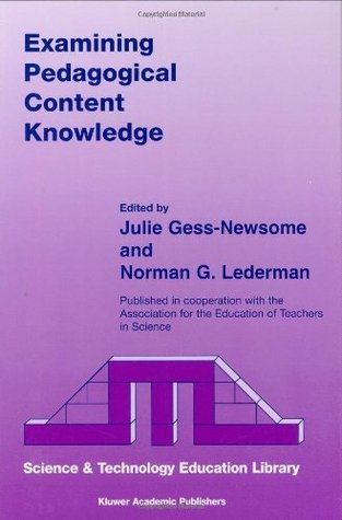 Examining Pedagogical Content Knowledge - The Construct and its Implications for Science Education Julie Gess-Newsome