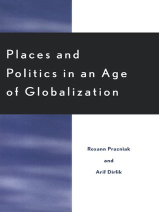 Places and Politics in an Age of Globalization  by  Roxann Prazniak