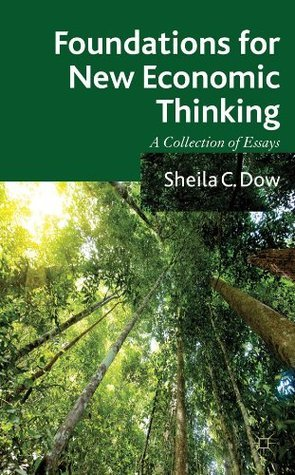 Foundations for New Economic Thinking: A Collection of Essays Sheila C. Dow