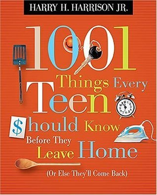 1001 Things Every Teen Should Know Before They Leave Home:  by  Harry H. Harrison Jr.