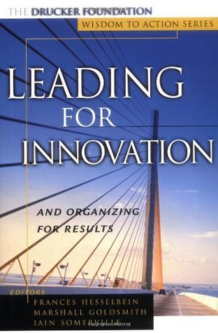 Leading for Innovation: And Organizing For Results  by  Frances Hesselbein