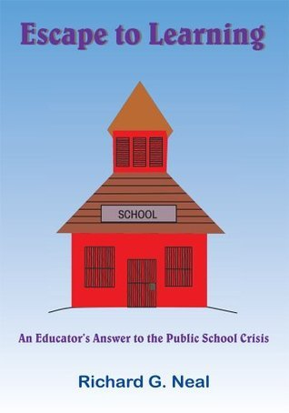 Escape to Learning: An Educators Answer to the Public School Crisis  by  Richard G. Neal