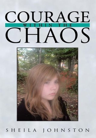 Courage Within the Chaos  by  Sheila Johnston