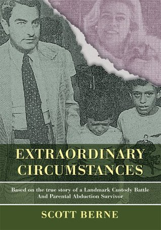 EXTRAORDINARY CIRCUMSTANCES: Based on the true story of a Landmark Custody Battle and Parental Abduction Survivor  by  Scott Berne