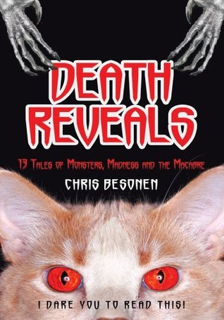 DEATH REVEALS:13 Tales of Monsters, Madness and the Macabre Chris Besonen