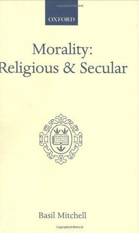Morality: Religious and Secular: The Dilemma of the Traditional Conscience  by  Basil G. Mitchell