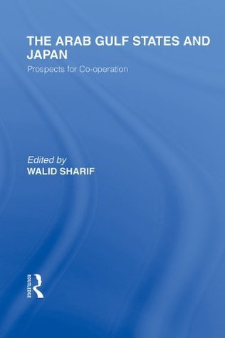 The Arab Gulf States and Japan: Volume 17  by  Walid Sharif