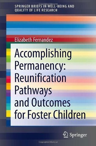 Accomplishing Permanency: Reunification Pathways and Outcomes for Foster Children  by  Elizabeth Fernandez
