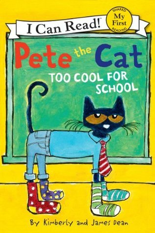 Pete the Cat: Too Cool for School: My First I Can Read  by  Kimberly  Dean