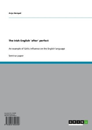 The Irish English after perfect: An example of Celtic influence on the English language  by  Anja Hempel