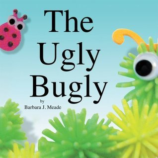The Ugly Bugly Barbara J. Meade