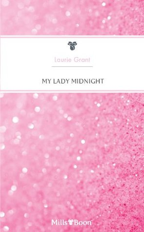 Mills & Boon : My Lady Midnight Laurie Grant