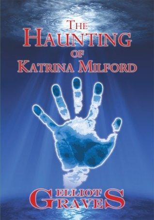 The Haunting of Katrina Milford Elliot Graves