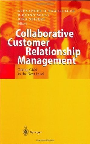 Collaborative Customer Relationship Management: Taking CRM to the Next Level  by  Alexander H. Kracklauer