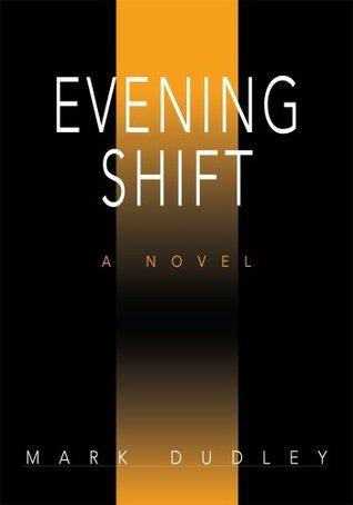 Evening Shift Mark Dudley