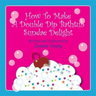 How To Make A Double Dip Bathtub Sundae Delight  by  Joanne Young