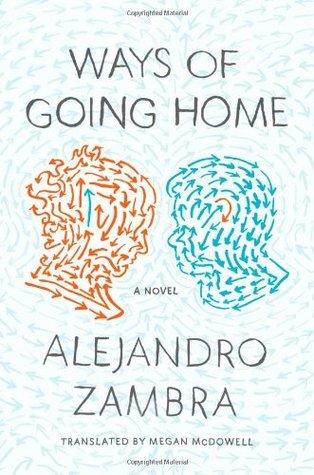 Ways of Going Home: A Novel  by  Alejandro Zambra
