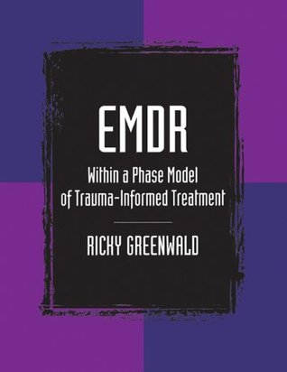EMDR Within a Phase Model of Trauma-Informed Treatment  by  Ricky Greenwald