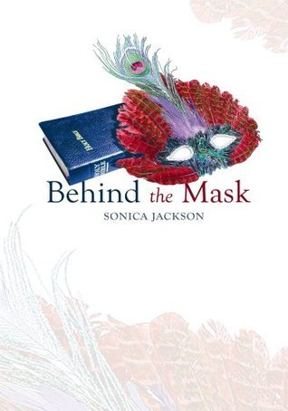 Behind the Mask  by  Sonica Jackson