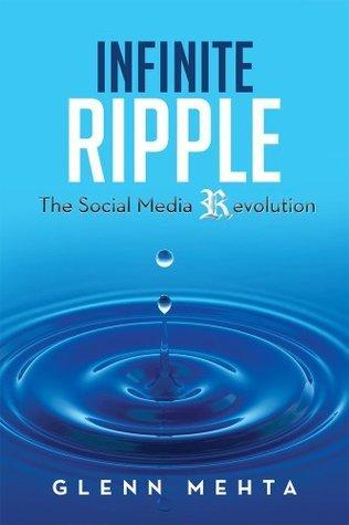 Infinite Ripple - The Social Media Revolution  by  Glenn Mehta