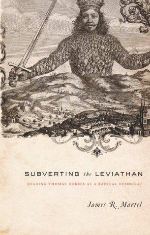 Subverting the Leviathan: Reading Thomas Hobbes as a Radical Democrat James Martel